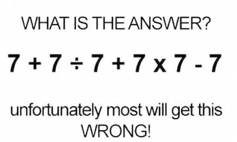 Πόσο κάνει 7+ 7 : 7 + 7 x 7 – 7; Δεν θα το βρείτε ποτέ!
